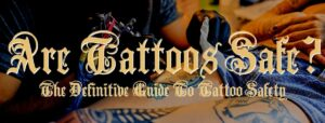 , Are Tattoos Safe for You?